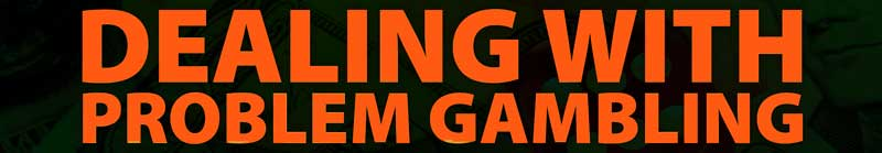 Dealing with problem gambling